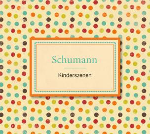 Schumann: Kinderszenen