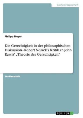 Die Gerechtigkeit in der philosophischen Diskussion - Robert Nozick's Kritik an John Rawls'  Theorie der Gerechtigkeit