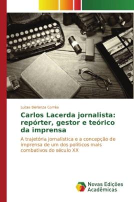 Carlos Lacerda jornalista: repórter, gestor e teórico da imprensa