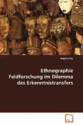 Ethnographie Feldforschung im Dilemma des Erkenntnistransfers