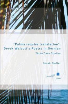 """Palms require translation"": Derek Walcott's Poetry in German"