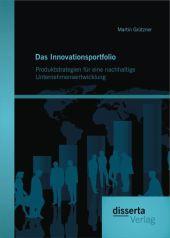 Das Innovationsportfolio: Produktstrategien für eine nachhaltige Unternehmensentwicklung