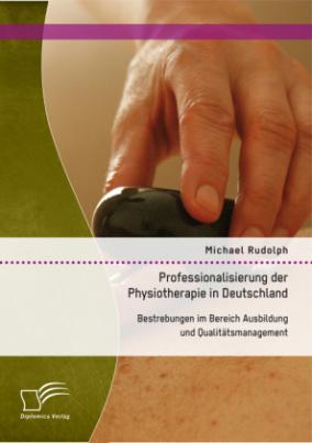 Professionalisierung der Physiotherapie in Deutschland: Bestrebungen im Bereich Ausbildung und Qualitätsmanagement