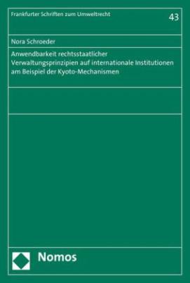 Anwendbarkeit rechtsstaatlicher Verwaltungsprinzipien auf internationale Institutionen am Beispiel der Kyoto-Mechanismen
