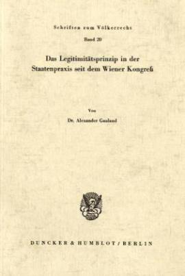 Das Legitimitätsprinzip in der Staatenpraxis seit dem Wiener Kongreß.