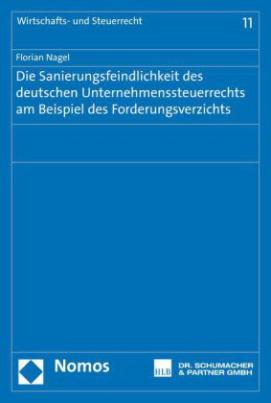 Die Sanierungsfeindlichkeit des deutschen Unternehmenssteuerrechts am Beispiel des Forderungsverzichts