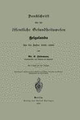 Denkschrift über das öffentliche Gesundheitswesen Helgolands für die Jahre 1886-1889