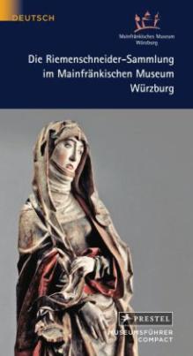 Die Riemenschneider-Sammlung im Mainfränkischen Museum Würzburg