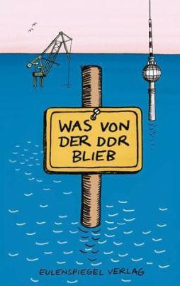 Was von der DDR blieb (Mängelexemplar)