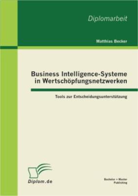 Business Intelligence-Systeme in Wertschöpfungsnetzwerken: Tools zur Entscheidungsunterstützung