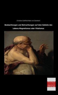 Beobachtungen und Betrachtungen auf dem Gebiete des Lebens-Magnetismus oder Vitalismus