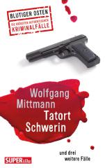 Blutiger Osten: Tatort Schwerin und drei weitere Fälle