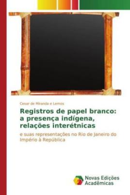 Registros de papel branco: a presença indígena, relações interétnicas
