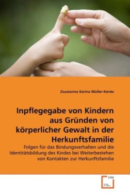 Inpflegegabe von Kindern aus Gründen von körperlicher Gewalt in der Herkunftsfamilie