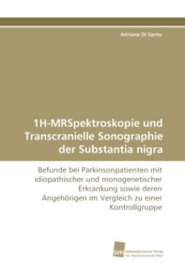 1H-MRSpektroskopie und Transcranielle Sonographie der Substantia nigra