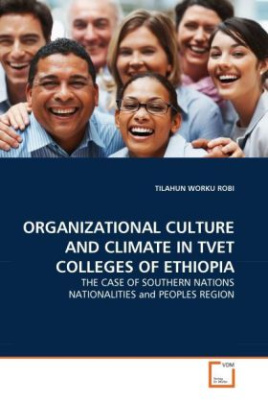 ORGANIZATIONAL CULTURE AND CLIMATE IN TVET COLLEGES OF ETHIOPIA