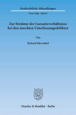 Zur Struktur der Garantieverhältnisse bei den unechten Unterlassungsdelikten.
