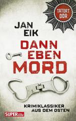 Tatort DDR: Jan Eik -Dann eben Mord (TB)
