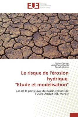 """Le risque de l'érosion hydrique. """"Etude et modélisation"""""""