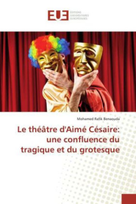 Le théâtre d'Aimé Césaire: une confluence du tragique et du grotesque