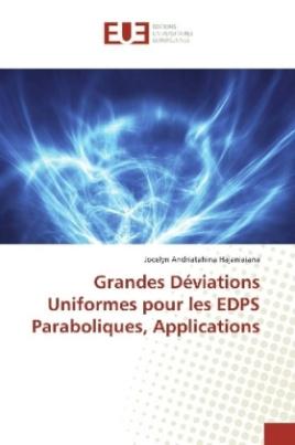 Grandes Déviations Uniformes pour les EDPS Paraboliques, Applications