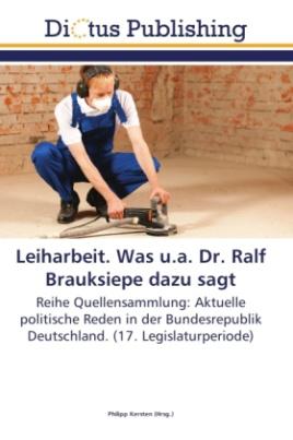 Leiharbeit. Was u.a. Dr. Ralf Brauksiepe dazu sagt