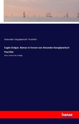 Eugén Onégin. Roman in Versen von Alexander Ssergéjewitsch Puschkin