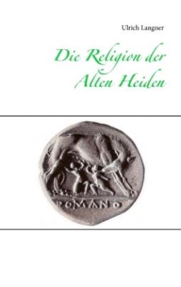 Die Religion der Alten Heiden