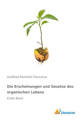 Die Erscheinungen und Gesetze des organischen Lebens