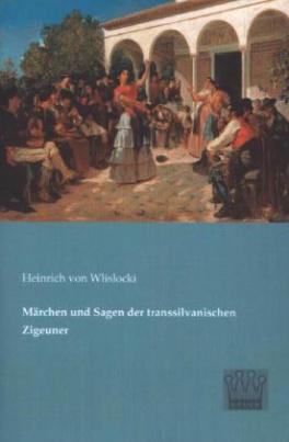 Märchen und Sagen der transsilvanischen Zigeuner