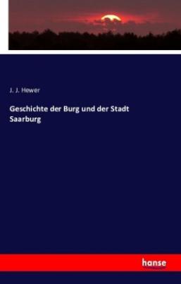 Geschichte der Burg und der Stadt Saarburg