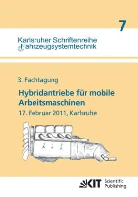 Hybridantriebe für mobile Arbeitsmaschinen : 3. Fachtagung, 17. Februar 2011, Karlsruhe