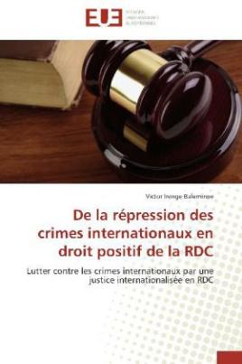 De la répression des crimes internationaux en droit positif de la RDC