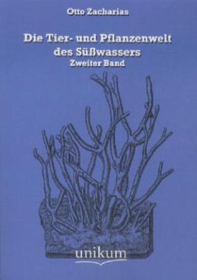 Die Tier- und Pflanzenwelt des Süßwassers. Bd.2