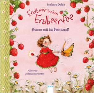 Erdbeerinchen Erdbeerfee. Komm mit ins Feenland!