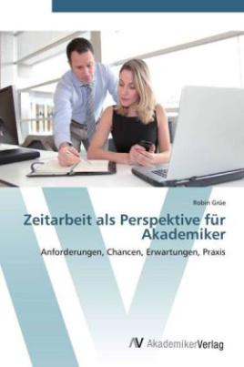 Zeitarbeit als Perspektive für Akademiker
