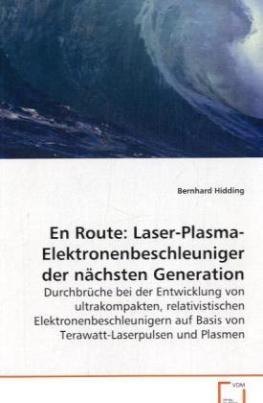 En Route: Laser-Plasma-Elektronenbeschleuniger der nächsten Generation