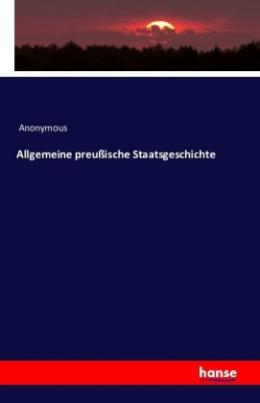 Allgemeine preußische Staatsgeschichte