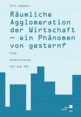 Räumliche Agglomeration der Wirtschaft - ein Phänomen von gestern?