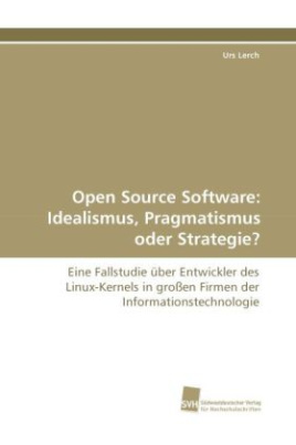Open Source Software: Idealismus, Pragmatismus oder Strategie?
